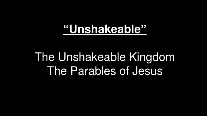 unshakeable the unshakeable kingdom the parables n.