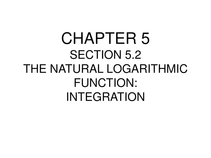 chapter 5 section 5 2 the natural logarithmic function integration n.