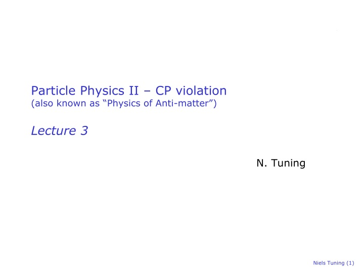 particle physics ii cp violation also known as physics of anti matter lecture 3 n.