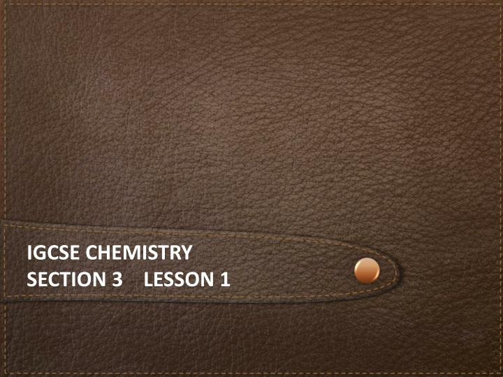 igcse chemistry section 3 lesson 1 n.