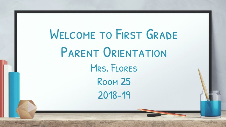 welcome to first grade parent orientation mrs flores room 25 2018 19 n.