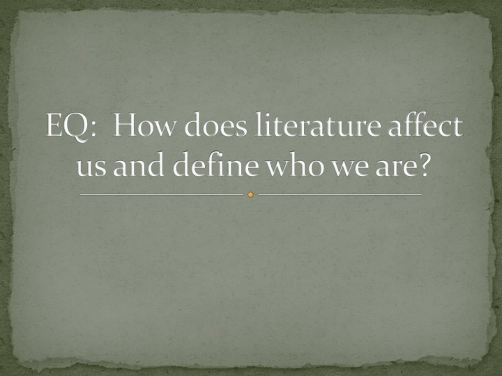 eq how does literature affect us and define who we are n.