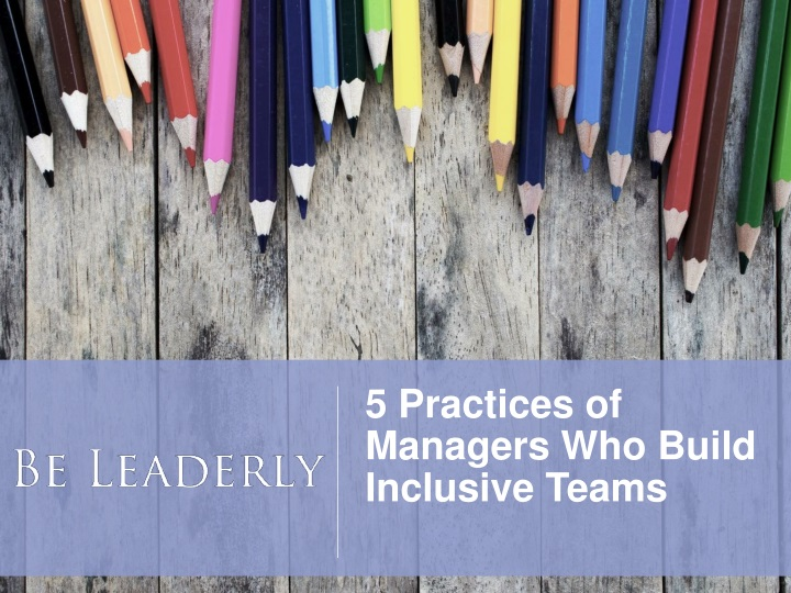 5 practices of managers who build inclusive teams n.