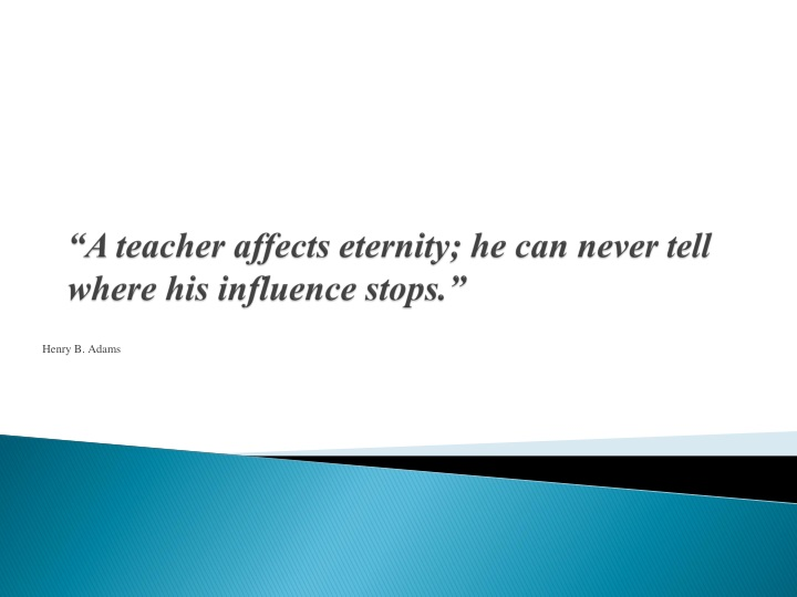 a teacher affects eternity he can never tell where his influence stops n.