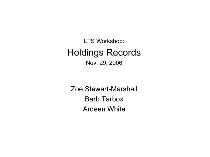 lts workshop holdings records nov 29 2006 zoe stewart marshall barb tarbox ardeen white n.