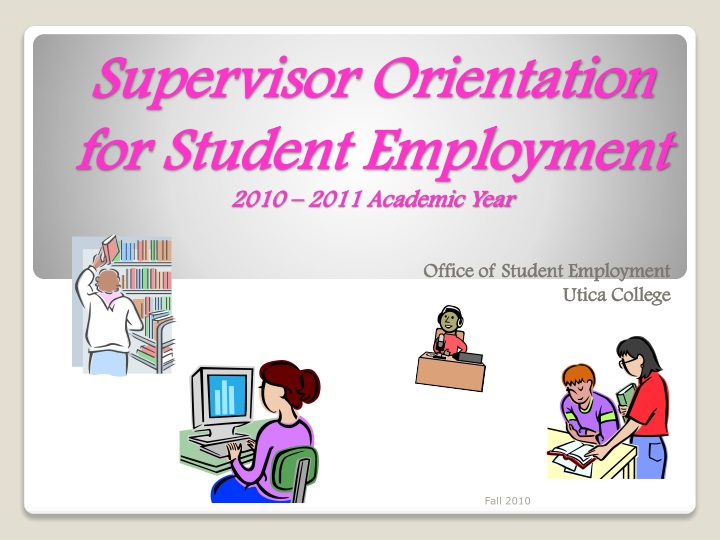 supervisor orientation for student employment 2010 2011 academic year n.