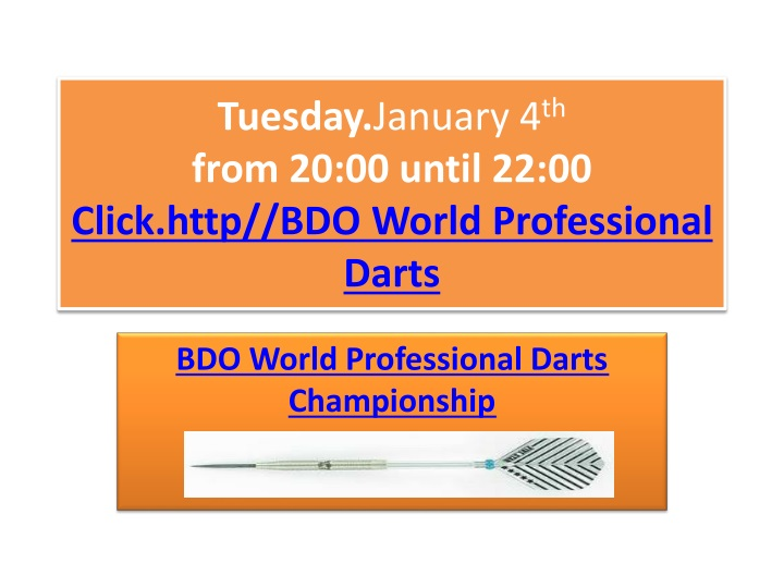 tuesday january 4 th from 20 00 until 22 00 click http bdo world professional darts n.