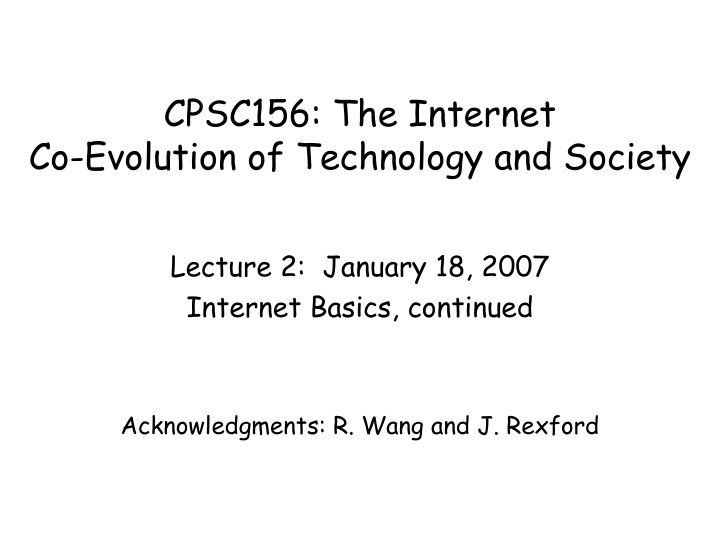 lecture 2 january 18 2007 internet basics continued acknowledgments r wang and j rexford n.