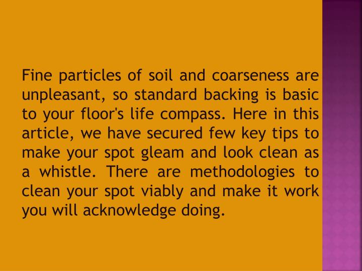 Fine particles of soil and coarseness are unpleasant, so standard backing is basic to your floor's l...