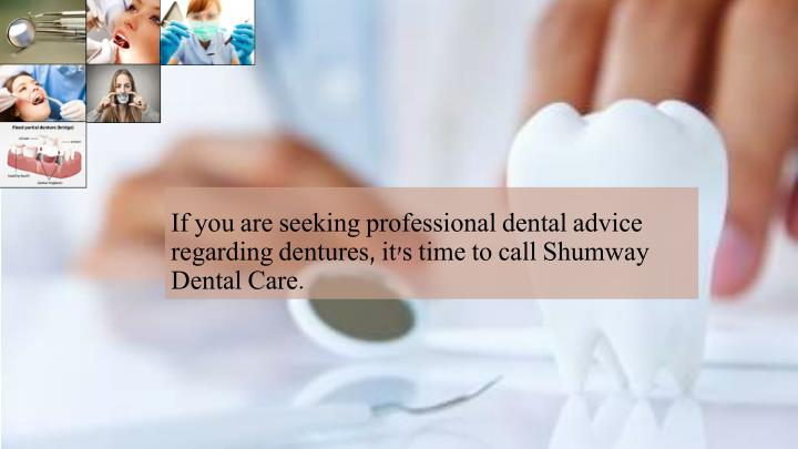 If you are seeking professional dental advice regarding dentures, it's time to call Shumway Dental Care.