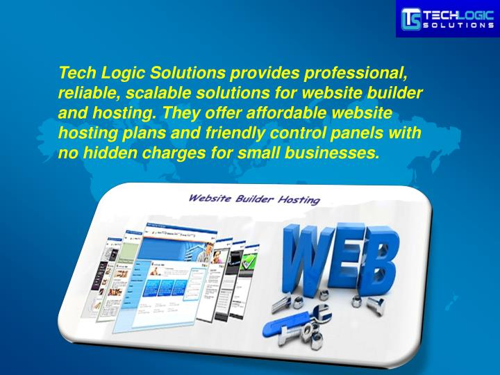 Tech Logic Solutions provides professional, reliable, scalable solutions for website builder and hosting. They offer affordable website hosting plans and friendly control panels with no hidden charges for small businesses.