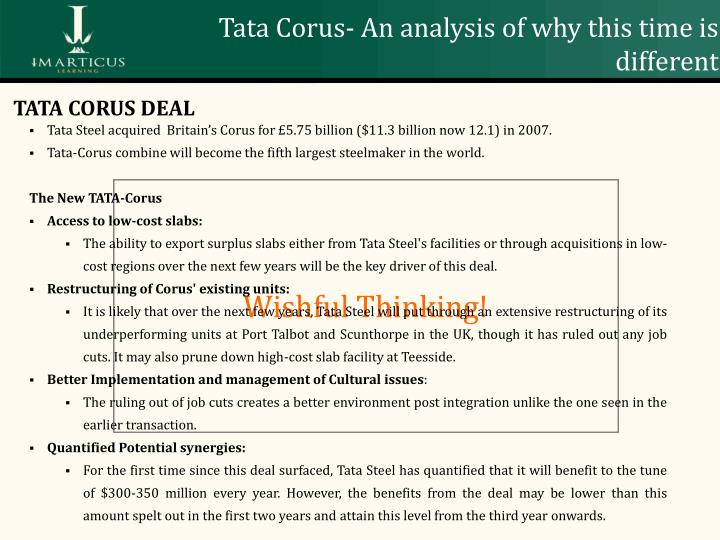 the tata corus m a deal The stories are about tata steel's acquisition of anglo dutch major corus and tata motors' buyout of jaguar land rover (jlr) of the uk here's how the stories unfolded.