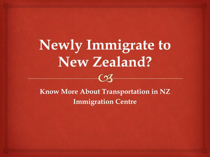 Newly immigrate to new zealand