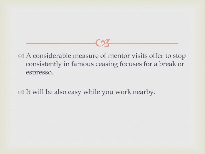 A considerable measure of mentor visits offer to stop consistently in famous ceasing focuses for a break or espresso.