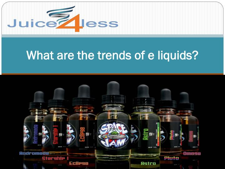 What are the trends of e liquids