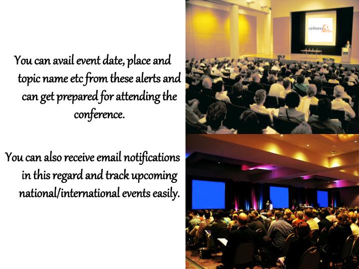 You can avail event date, place and topic name etc from these alerts and can get prepared for attending the conference.