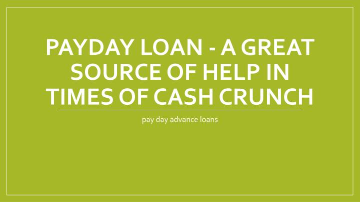Payday loan a great source of help in times of cash crunch