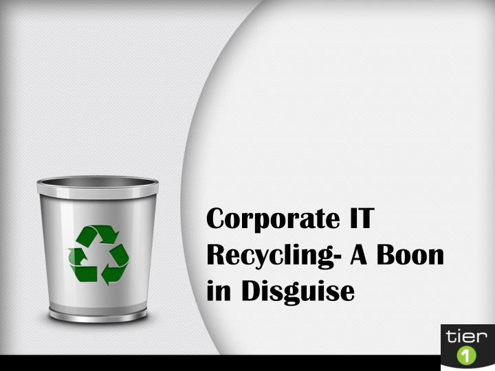 corporate it recycling a boon in disguise n.