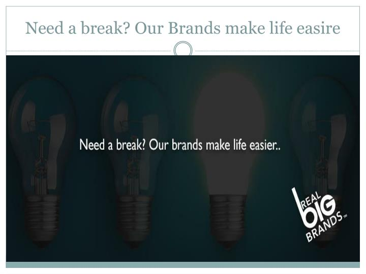 Need a break? Our Brands make life