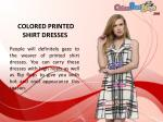 colored printed shirt dresses