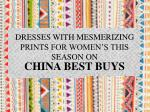 dresses with mesmerizing prints for women s this season on