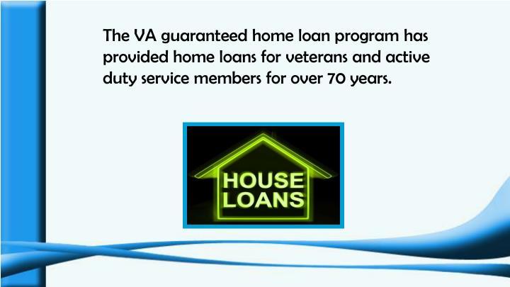 The VA guaranteed home loan program has provided home loans for veterans and active duty service mem...