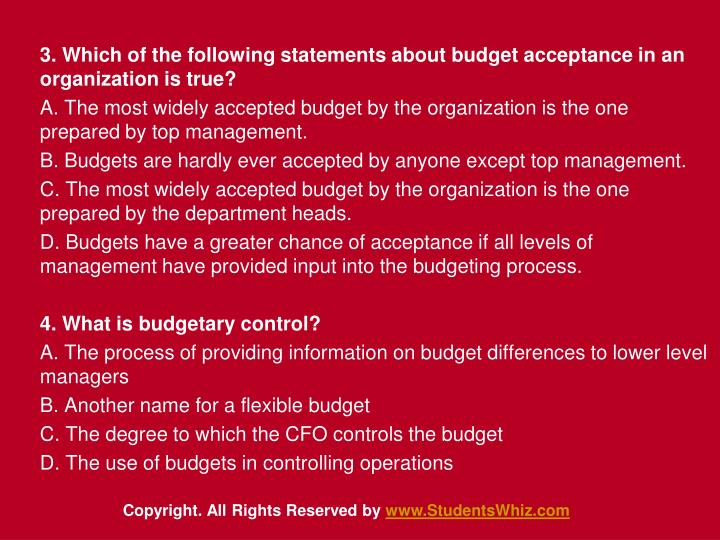 3. Which of the following statements about budget acceptance in an organization is true?