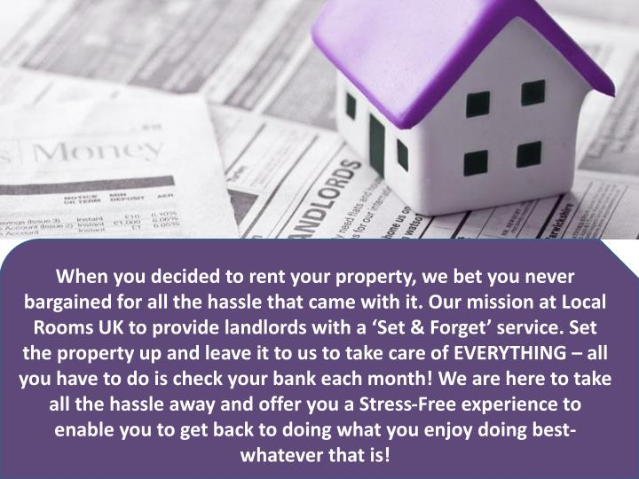 When you decided to rent your property, we bet you never bargained for all the hassle that came with...