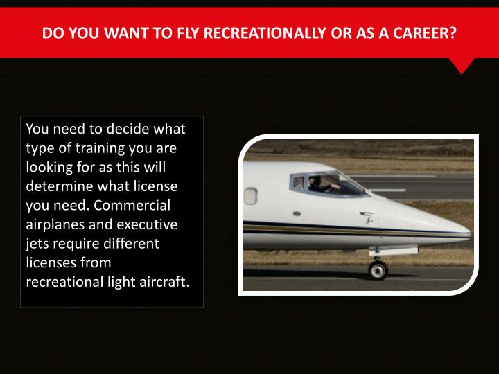 DO YOU WANT TO FLY RECREATIONALLY OR AS A CAREER?