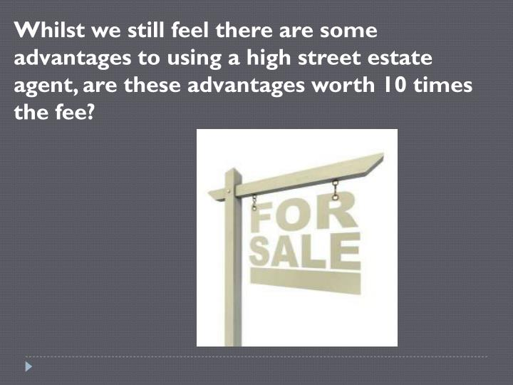 Whilst we still feel there are some advantages to using a high street estate agent, are these advantages worth 10 times the fee?