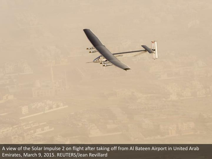 A view of the Solar Impulse 2 on flight after taking off from Al Bateen Airport in United Arab Emirates, March 9, 2015. REUTERS/Jean Revillard