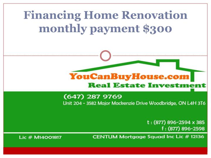 financing home renovation monthly payment 300 n.