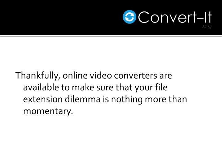 Thankfully, online video converters are available to make sure that your file extension dilemma is n...