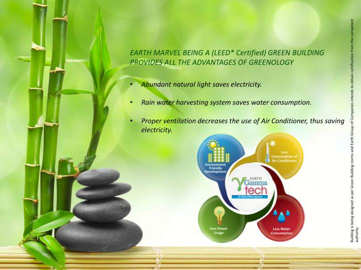 EARTH MARVEL BEING A (LEED* Certified) GREEN BUILDING PROVIDES ALL THE ADVANTAGES OF GREENOLOGY