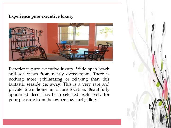 Experience pure executive luxury