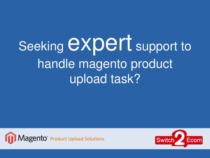 Seeking expert support to handle magento product upload task