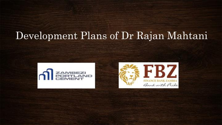 development plans of dr rajan mahtani n.