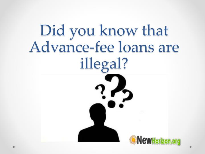Did you know that advance fee loans are illegal
