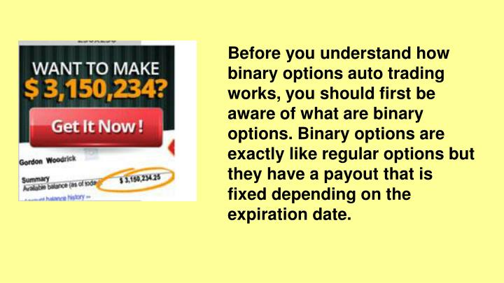 Before you understand how binary options auto trading works, you should first be aware of what are b...