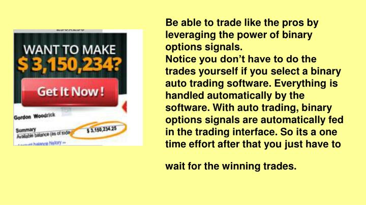 Be able to trade like the pros by leveraging the power of binary options signals.