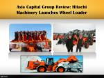 axis capital group review hitachi machinery launches wheel loader1