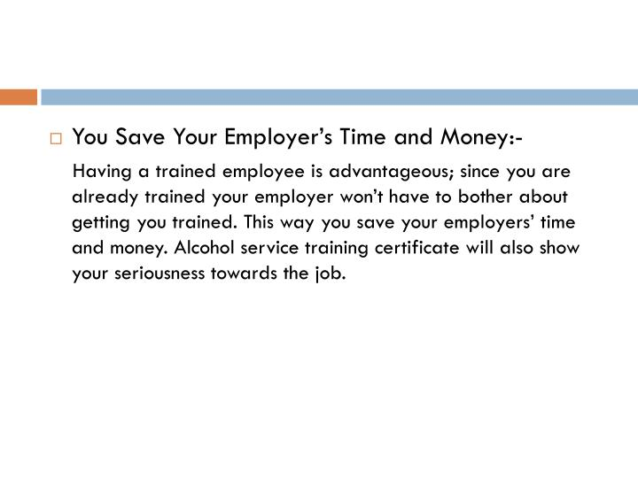 You Save Your Employer's Time and Money:-