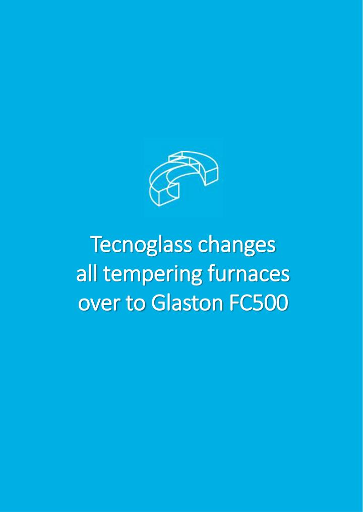 tecnoglass changes all tempering furnaces over to glaston fc500