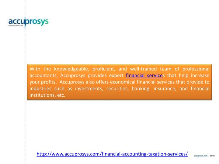 With the knowledgeable, proficient, and well-trained team of professional accountants, Accuprosys provides expert