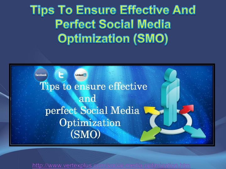 tips to e nsure e ffective a nd perfect social media optimization smo