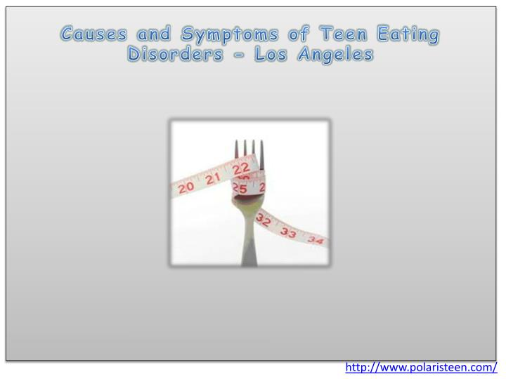 Causes and symptoms of teen eating disorders los angeles