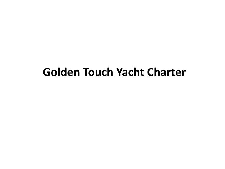 golden touch yacht charter n.