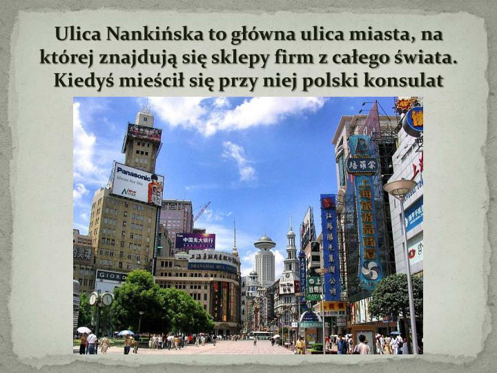 Ulica Nankińska to główna ulica miasta, na której znajdują się sklepy firm z całego świata. Kiedyś mieścił się przy niej polski konsulat