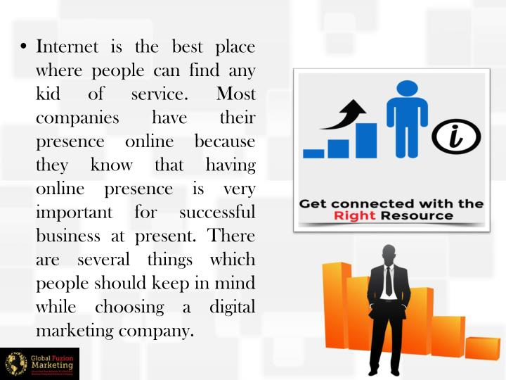 Internet is the best place where people can find any kid of service. Most companies have their presence online because they know that having online presence is very important for successful business at present. There are several things which people should keep in mind while choosing a digital marketing company.