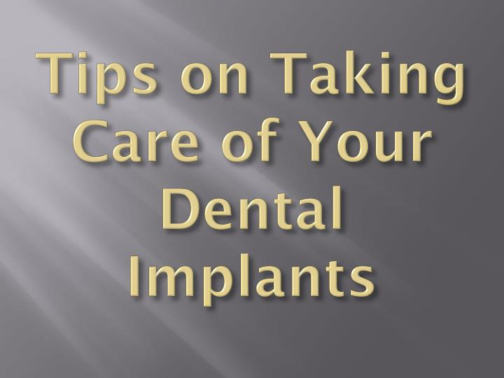 tips on taking care of your dental implants n.